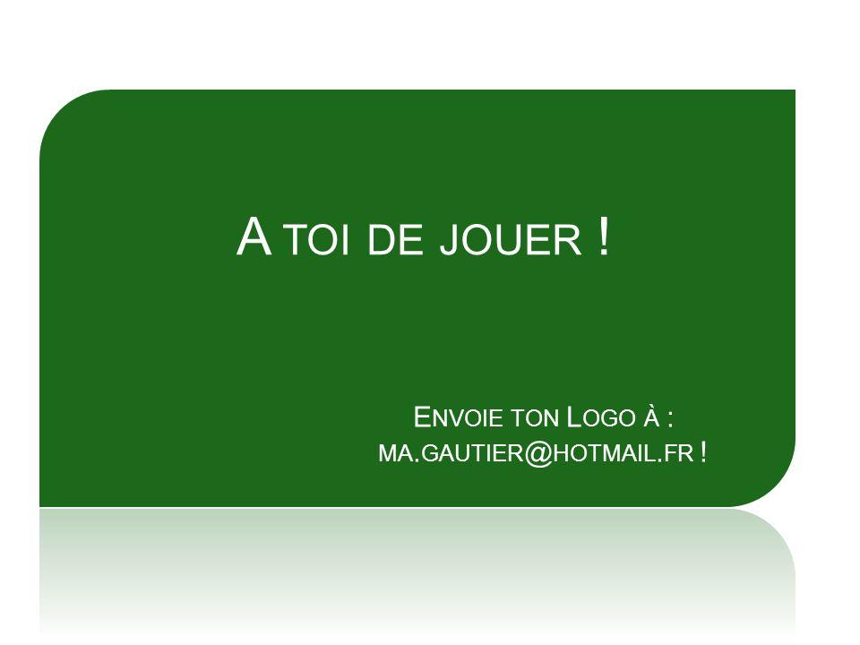 Envoie ton Logo à : ma.gautier@hotmail.fr !