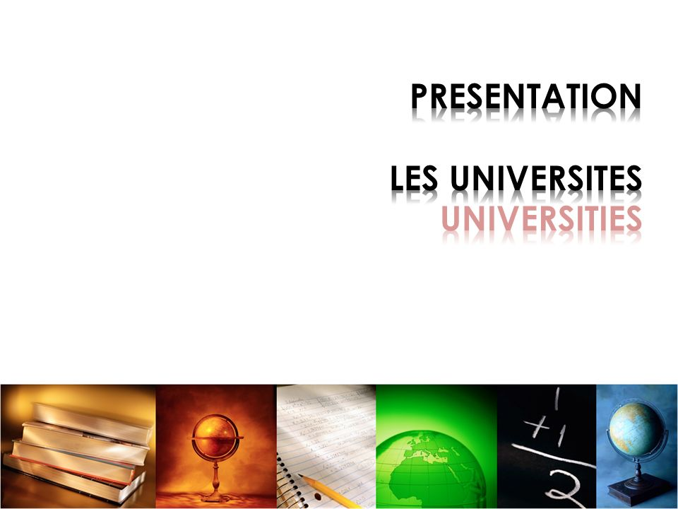 PRESENTATION LES UNIVERSITES UNIVERSITIES