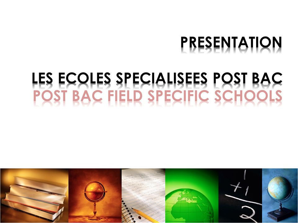 PRESENTATION LES ECOLES SPECIALISEES POST BAC POST BAC FIELD SPECIFIC SCHOOLS