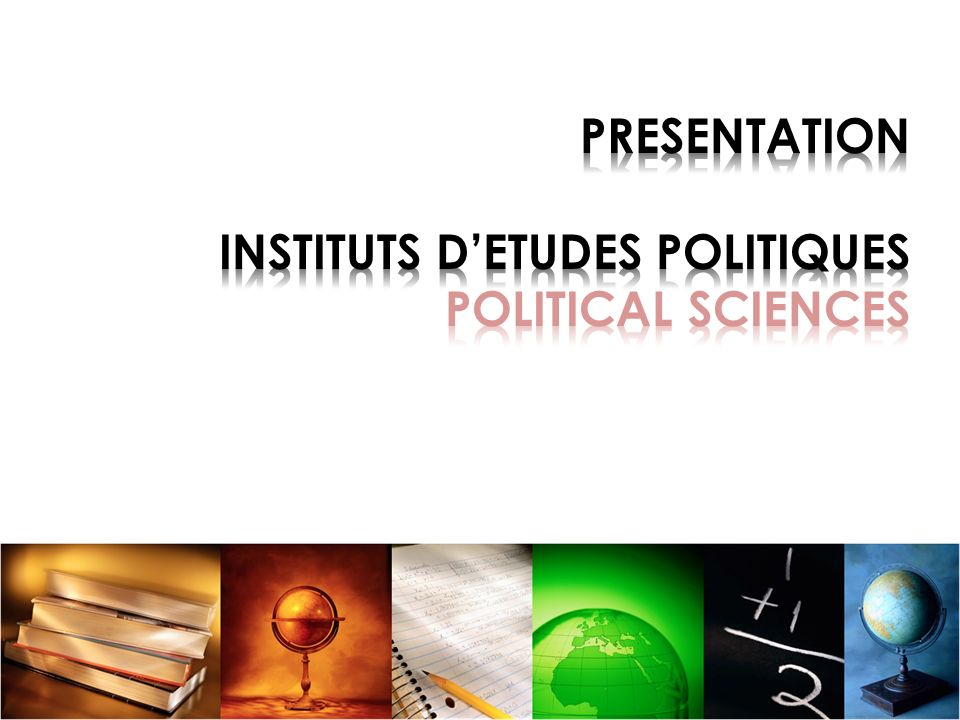 PRESENTATION INSTITUTS D'ETUDES POLITIQUES POLITICAL SCIENCES