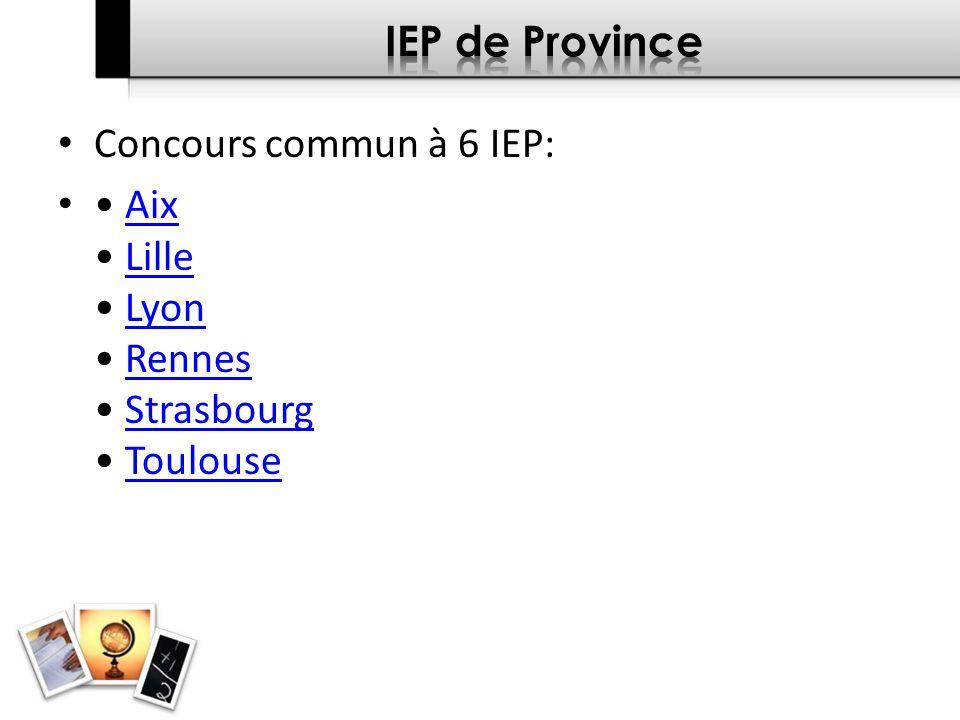 IEP de Province Concours commun à 6 IEP: • Aix • Lille • Lyon • Rennes • Strasbourg • Toulouse