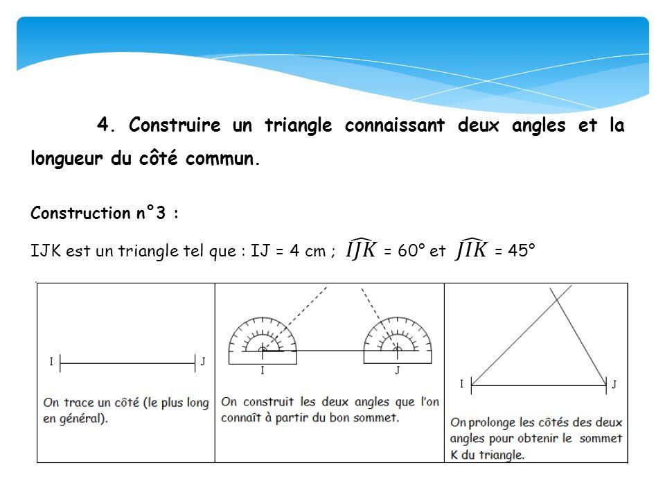 4. Construire un triangle connaissant deux angles et la longueur du côté commun.