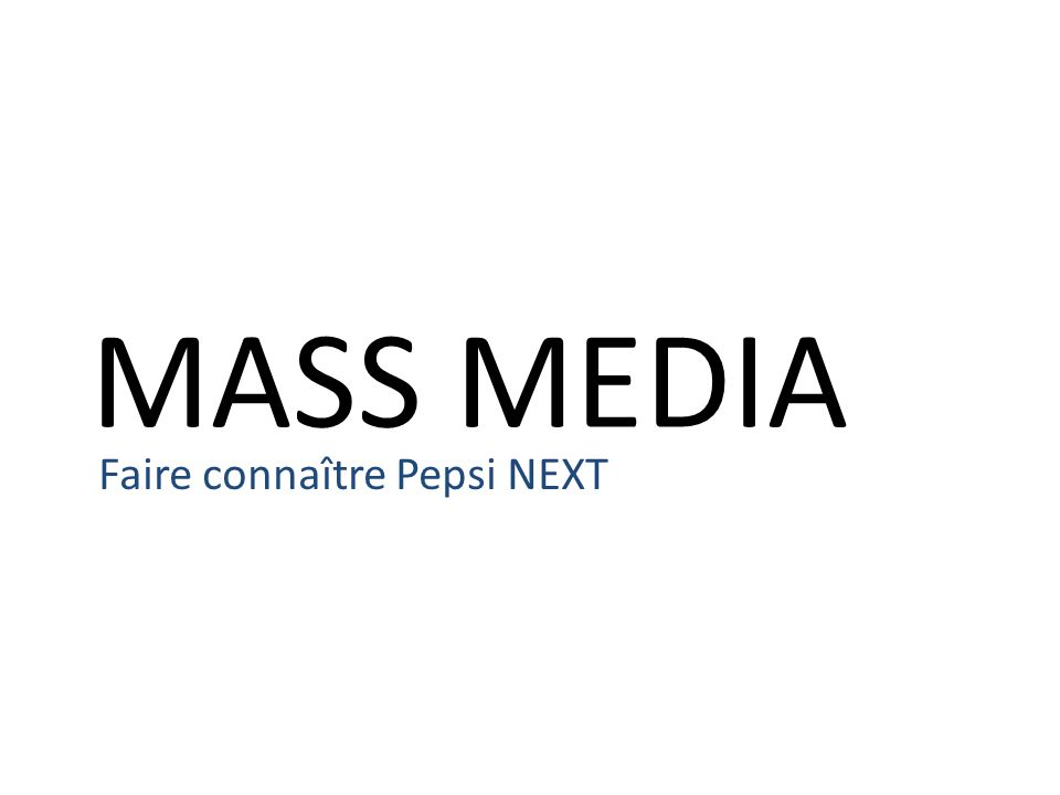MASS MEDIA Faire connaître Pepsi NEXT