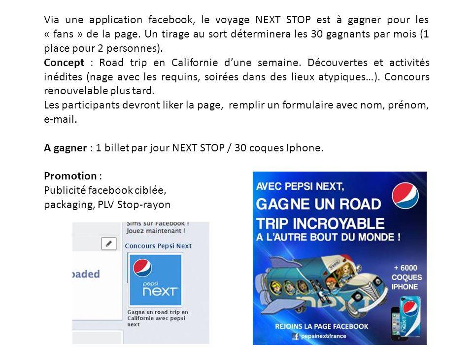 Via une application facebook, le voyage NEXT STOP est à gagner pour les « fans » de la page. Un tirage au sort déterminera les 30 gagnants par mois (1 place pour 2 personnes).