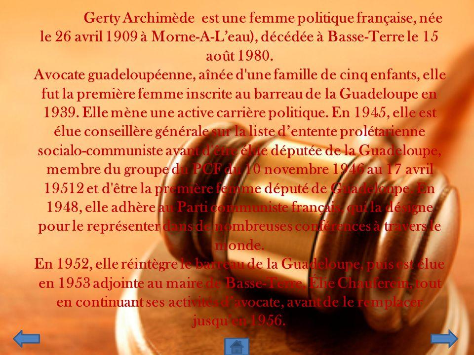 Gerty Archimède est une femme politique française, née le 26 avril 1909 à Morne-A-L'eau), décédée à Basse-Terre le 15 août 1980.