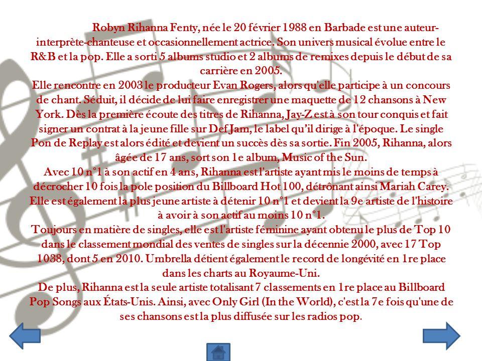 Robyn Rihanna Fenty, née le 20 février 1988 en Barbade est une auteur-interprète-chanteuse et occasionnellement actrice.