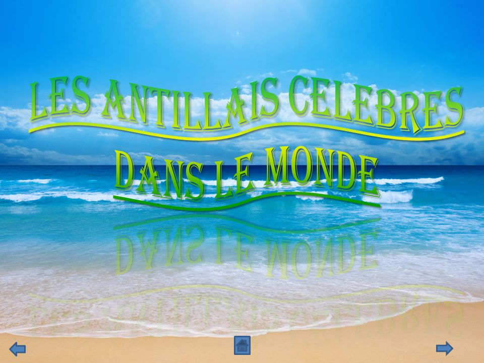 LES ANTILLAIS CELEBRES DANS LE MONDE