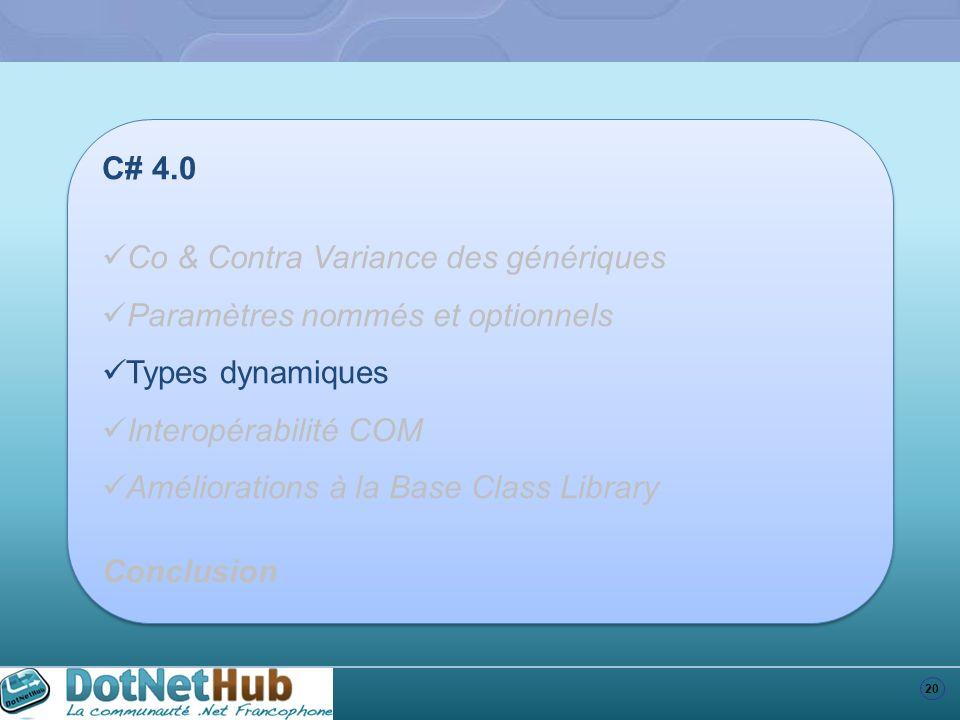 C# 4.0 Co & Contra Variance des génériques. Paramètres nommés et optionnels. Types dynamiques. Interopérabilité COM.