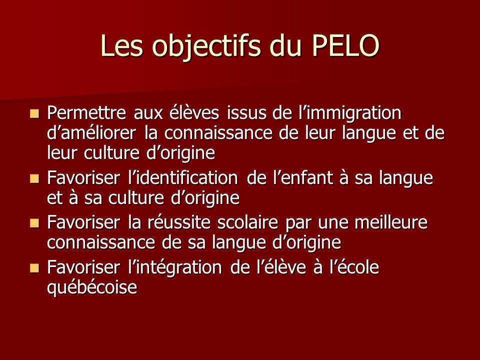 Les objectifs du PELO Permettre aux élèves issus de l'immigration d'améliorer la connaissance de leur langue et de leur culture d'origine.