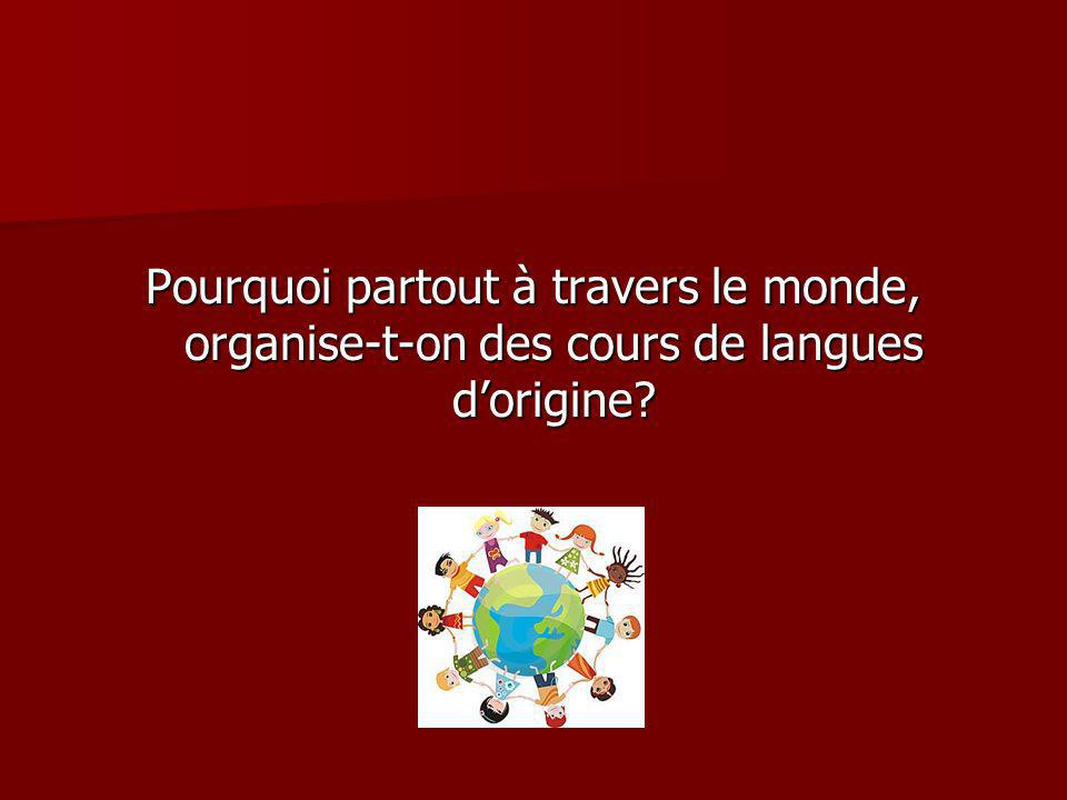 Pourquoi partout à travers le monde, organise-t-on des cours de langues d'origine