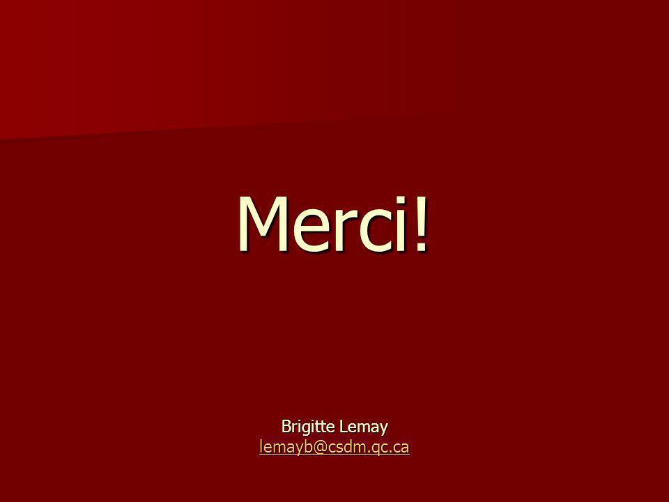 Merci! Brigitte Lemay lemayb@csdm.qc.ca