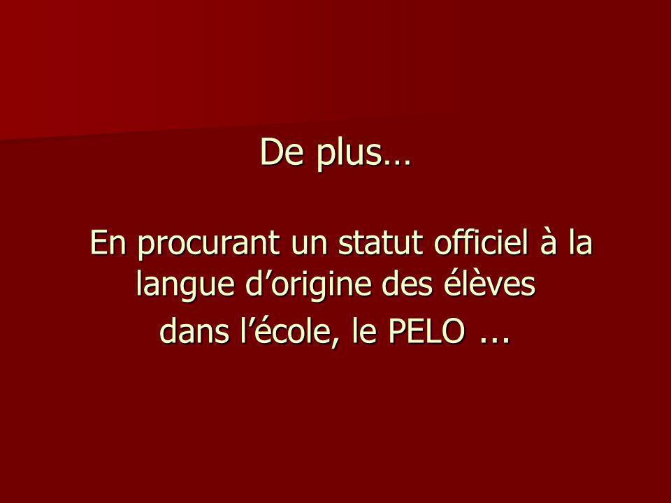 De plus… En procurant un statut officiel à la langue d'origine des élèves dans l'école, le PELO …