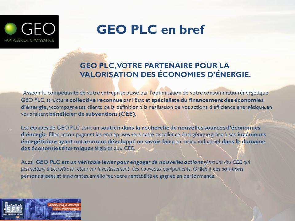 GEO PLC en bref GEO PLC, VOTRE PARTENAIRE POUR LA VALORISATION DES ÉCONOMIES D'ÉNERGIE.