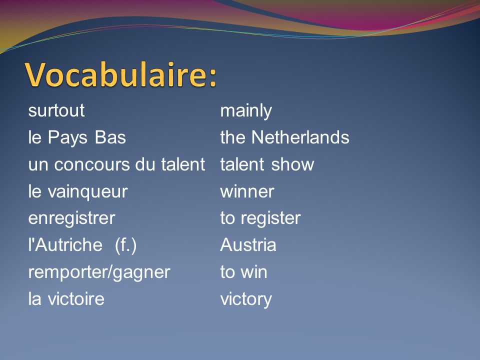 Vocabulaire: surtout mainly le Pays Bas the Netherlands