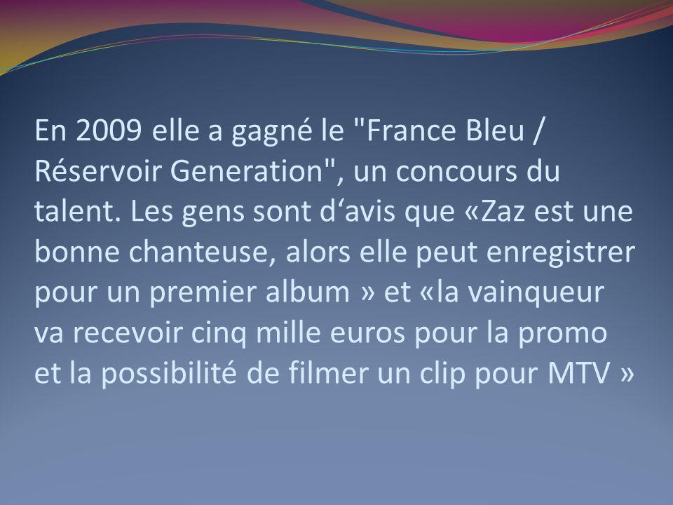En 2009 elle a gagné le France Bleu / Réservoir Generation , un concours du talent.