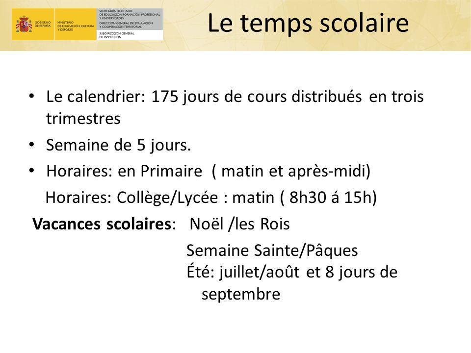 Le temps scolaire Le calendrier: 175 jours de cours distribués en trois trimestres. Semaine de 5 jours.