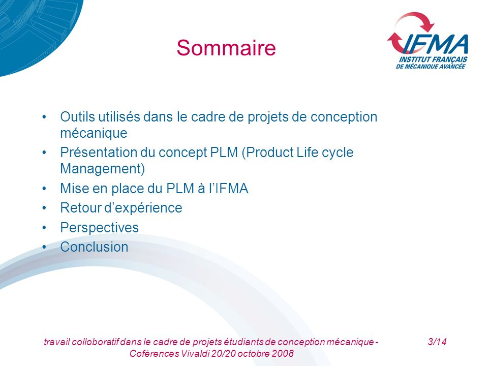 Sommaire Outils utilisés dans le cadre de projets de conception mécanique. Présentation du concept PLM (Product Life cycle Management)