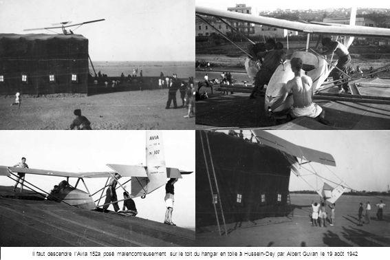 Il faut descendre l'Avia 152a posé malencontreusement sur le toit du hangar en toile à Hussein-Dey par Albert Guvan le 19 août 1942