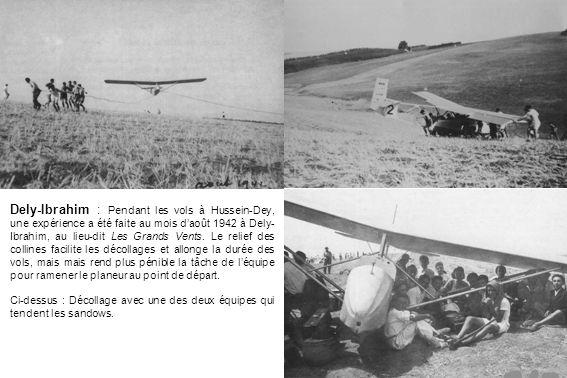 Dely-Ibrahim : Pendant les vols à Hussein-Dey, une expérience a été faite au mois d'août 1942 à Dely-Ibrahim, au lieu-dit Les Grands Vents. Le relief des collines facilite les décollages et allonge la durée des vols, mais mais rend plus pénible la tâche de l'équipe pour ramener le planeur au point de départ.