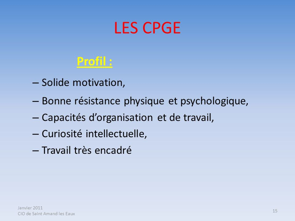 LES CPGE Profil : Solide motivation,