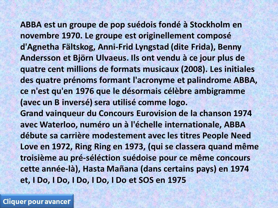 ABBA est un groupe de pop suédois fondé à Stockholm en novembre 1970