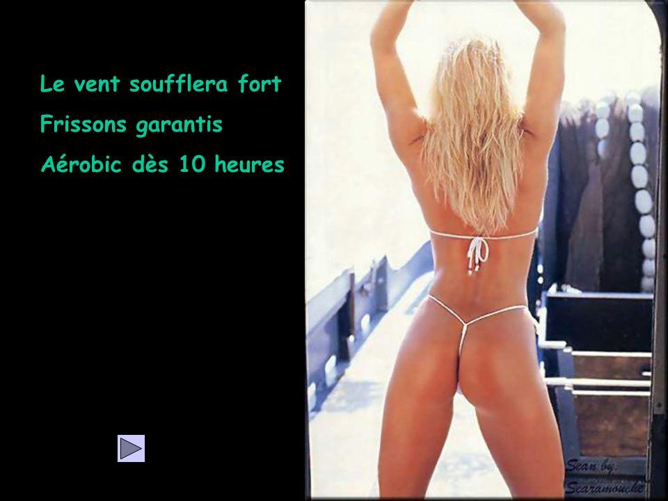 Le vent soufflera fort Frissons garantis Aérobic dès 10 heures Retour