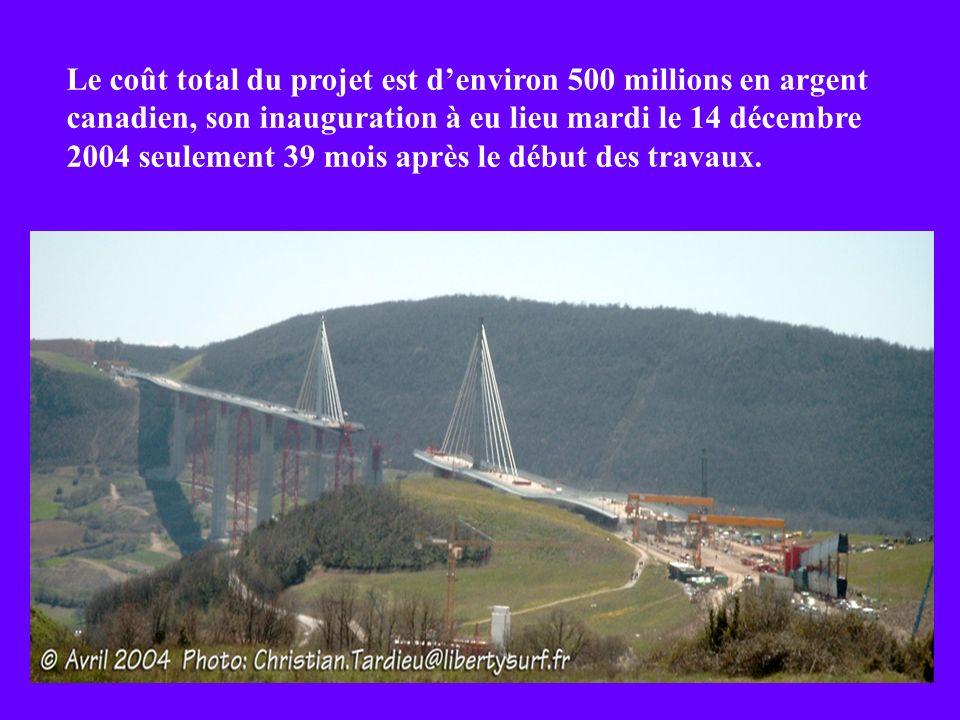 Le coût total du projet est d'environ 500 millions en argent canadien, son inauguration à eu lieu mardi le 14 décembre 2004 seulement 39 mois après le début des travaux.