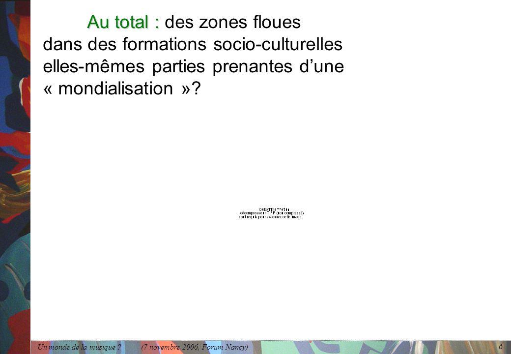 Au total : des zones floues dans des formations socio-culturelles elles-mêmes parties prenantes d'une « mondialisation »
