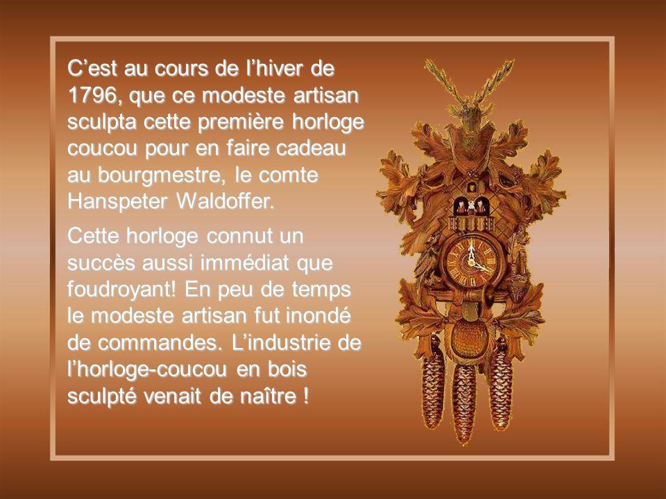 C'est au cours de l'hiver de 1796, que ce modeste artisan sculpta cette première horloge coucou pour en faire cadeau au bourgmestre, le comte Hanspeter Waldoffer.