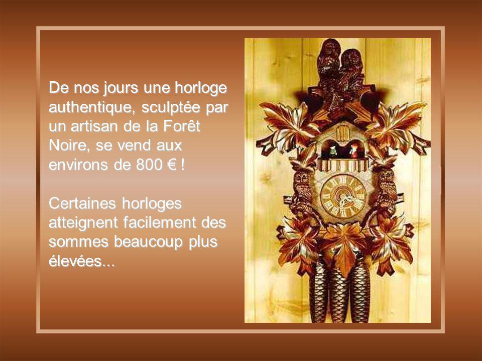 De nos jours une horloge authentique, sculptée par un artisan de la Forêt Noire, se vend aux environs de 800 € .