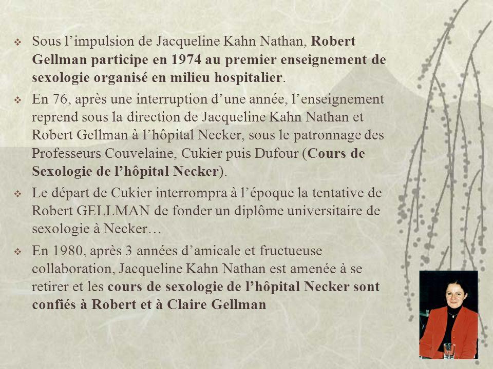 Sous l'impulsion de Jacqueline Kahn Nathan, Robert Gellman participe en 1974 au premier enseignement de sexologie organisé en milieu hospitalier.