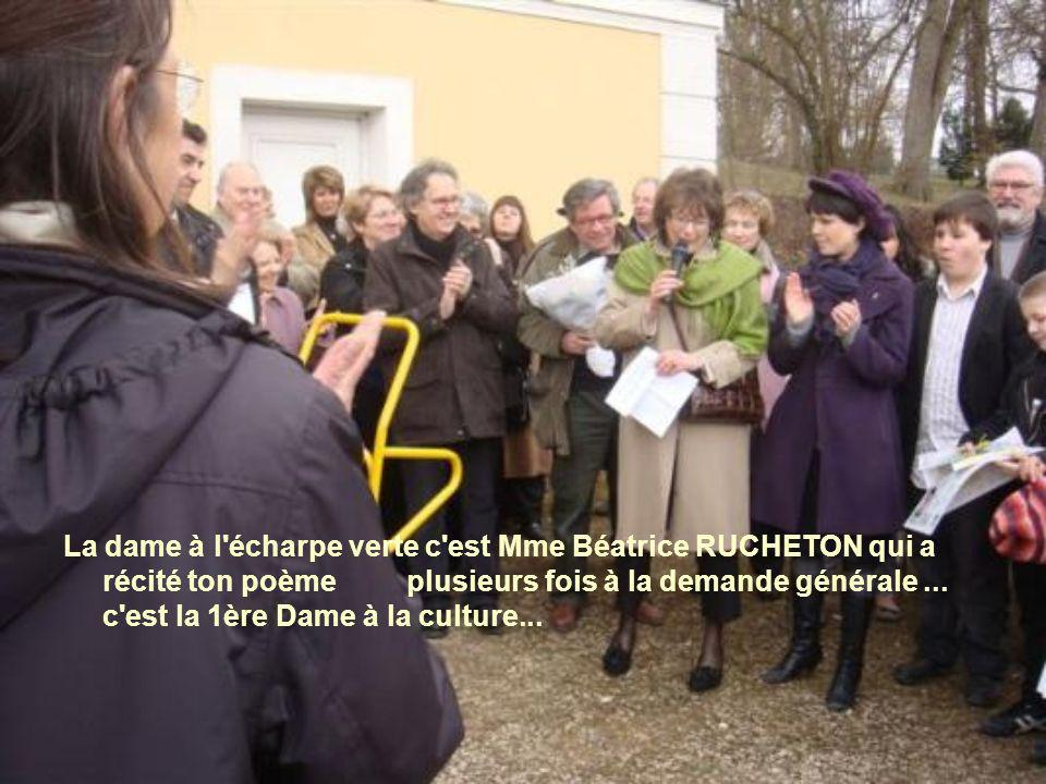 La dame à l écharpe verte c est Mme Béatrice RUCHETON qui a récité ton poème plusieurs fois à la demande générale ...