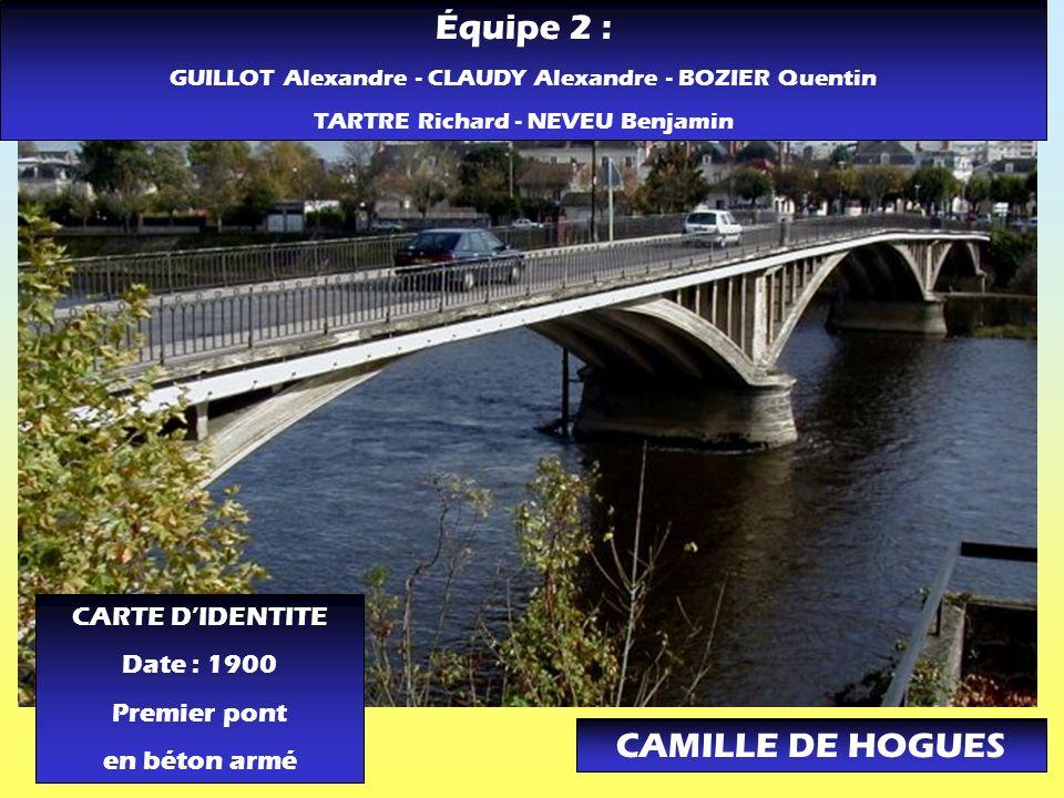 Équipe 2 : CAMILLE DE HOGUES CARTE D'IDENTITE Date : 1900 Premier pont