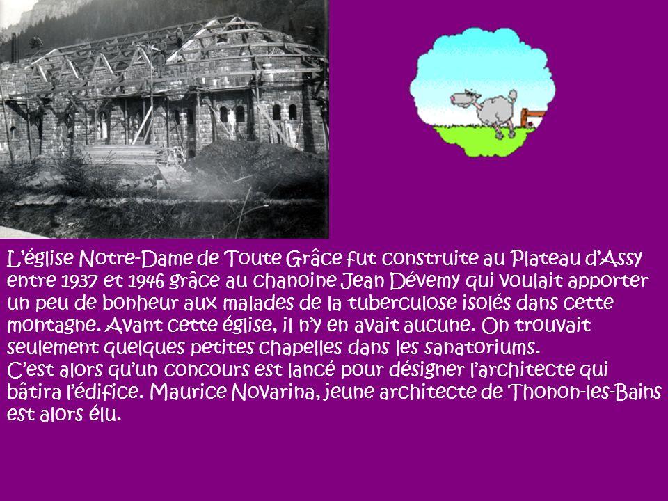 L'église Notre-Dame de Toute Grâce fut construite au Plateau d'Assy entre 1937 et 1946 grâce au chanoine Jean Dévemy qui voulait apporter un peu de bonheur aux malades de la tuberculose isolés dans cette