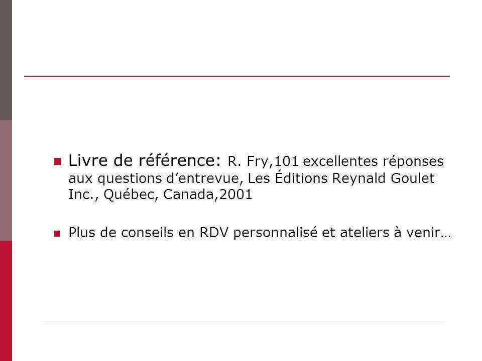 Livre de référence: R. Fry,101 excellentes réponses aux questions d'entrevue, Les Éditions Reynald Goulet Inc., Québec, Canada,2001