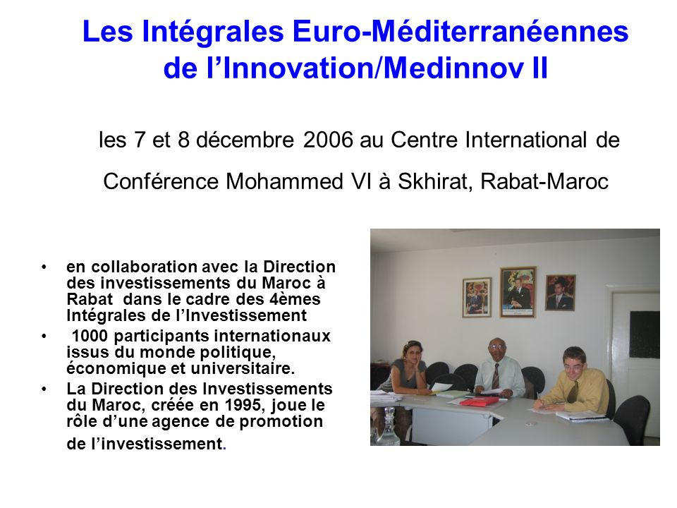 Les Intégrales Euro-Méditerranéennes de l'Innovation/Medinnov II les 7 et 8 décembre 2006 au Centre International de Conférence Mohammed VI à Skhirat, Rabat-Maroc