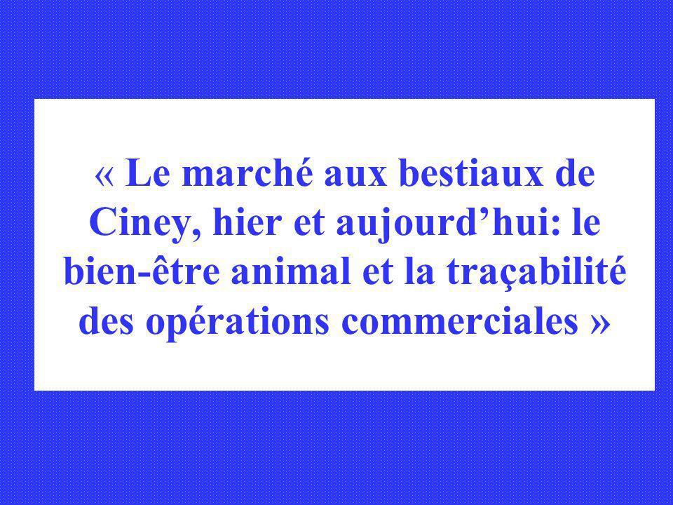 « Le marché aux bestiaux de Ciney, hier et aujourd'hui: le bien-être animal et la traçabilité des opérations commerciales »
