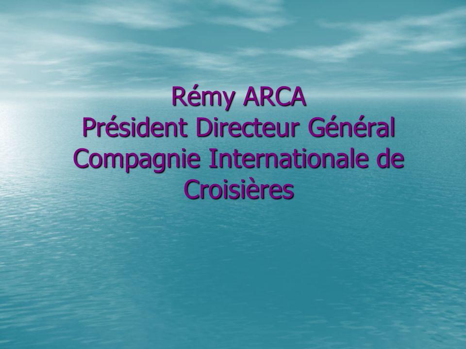 Rémy ARCA Président Directeur Général Compagnie Internationale de Croisières