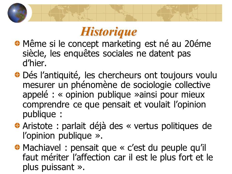 Historique Même si le concept marketing est né au 20éme siècle, les enquêtes sociales ne datent pas d'hier.