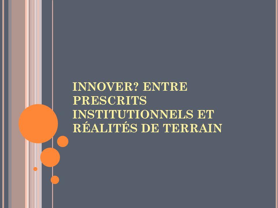 INNOVER ENTRE PRESCRITS INSTITUTIONNELS ET RÉALITÉS DE TERRAIN