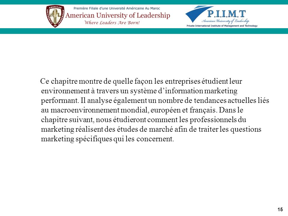 Ce chapitre montre de quelle façon les entreprises étudient leur environnement à travers un système d'information marketing performant.