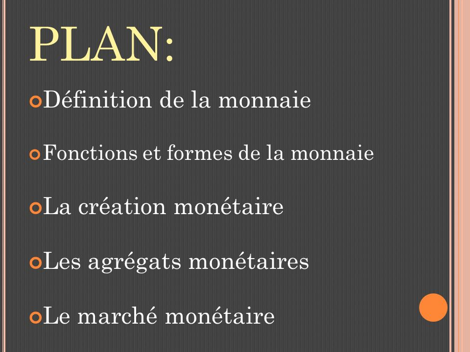 PLAN: Définition de la monnaie La création monétaire