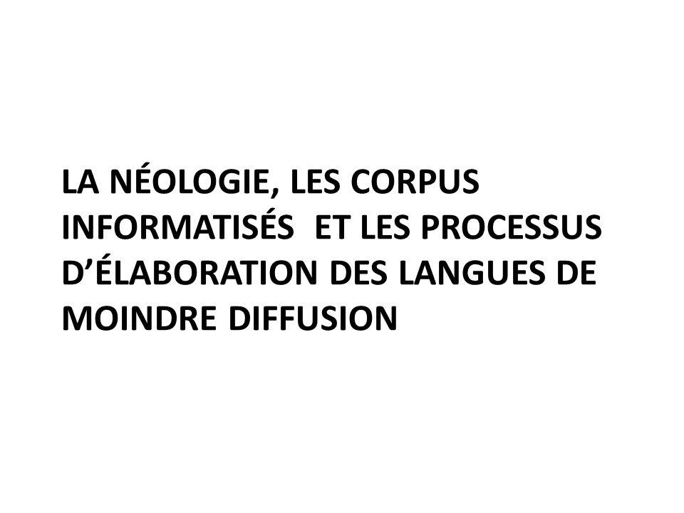 La néologie, les corpus informatisés et les processus d'élaboration des langues de moindre diffusion