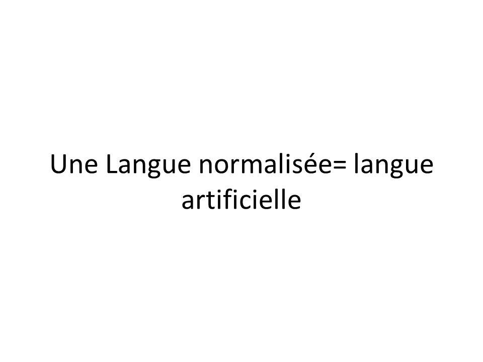 Une Langue normalisée= langue artificielle