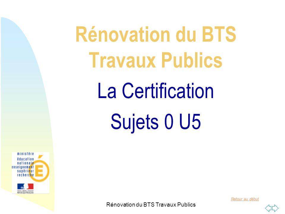 Rénovation du BTS Travaux Publics La Certification Sujets 0 U5