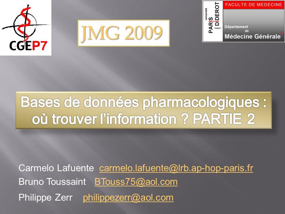 JMG 2009 Bases de données pharmacologiques : où trouver l'information PARTIE 2. Carmelo Lafuente carmelo.lafuente@lrb.ap-hop-paris.fr.
