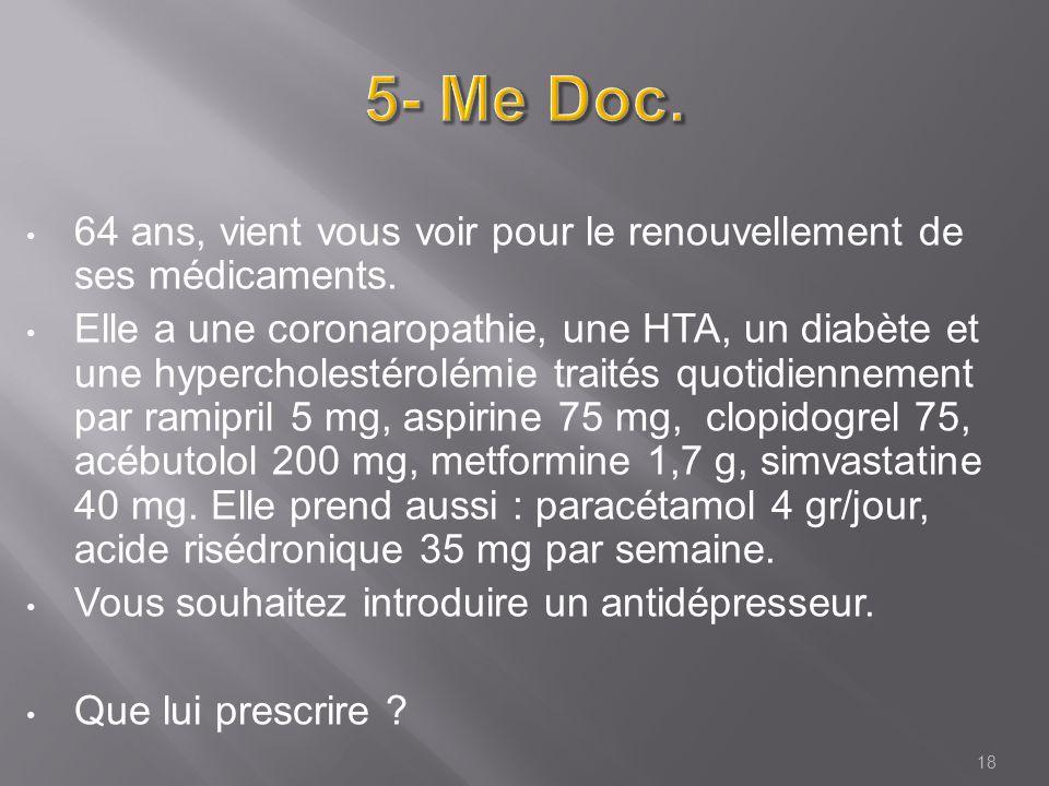 5- Me Doc. 64 ans, vient vous voir pour le renouvellement de ses médicaments.
