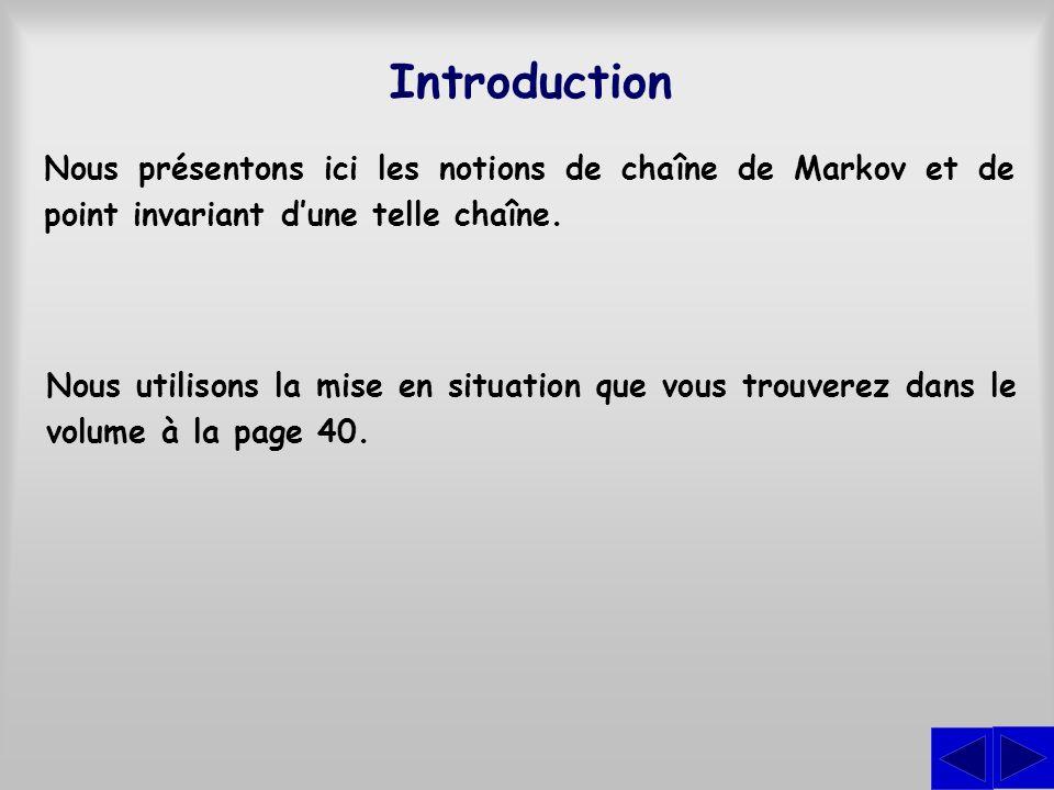 Introduction Nous présentons ici les notions de chaîne de Markov et de point invariant d'une telle chaîne.