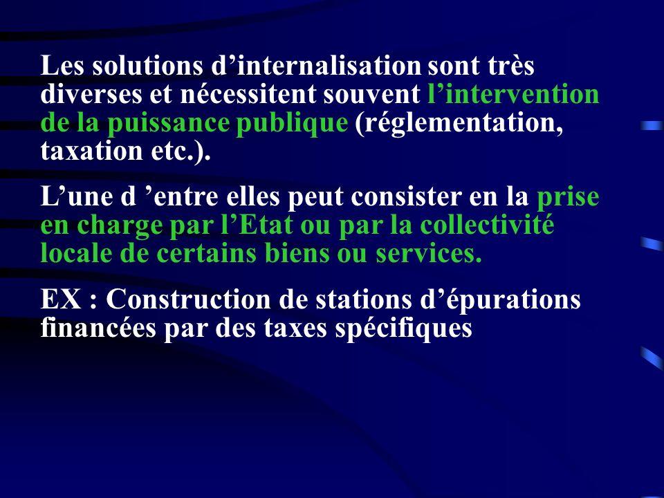 Les solutions d'internalisation sont très diverses et nécessitent souvent l'intervention de la puissance publique (réglementation, taxation etc.).