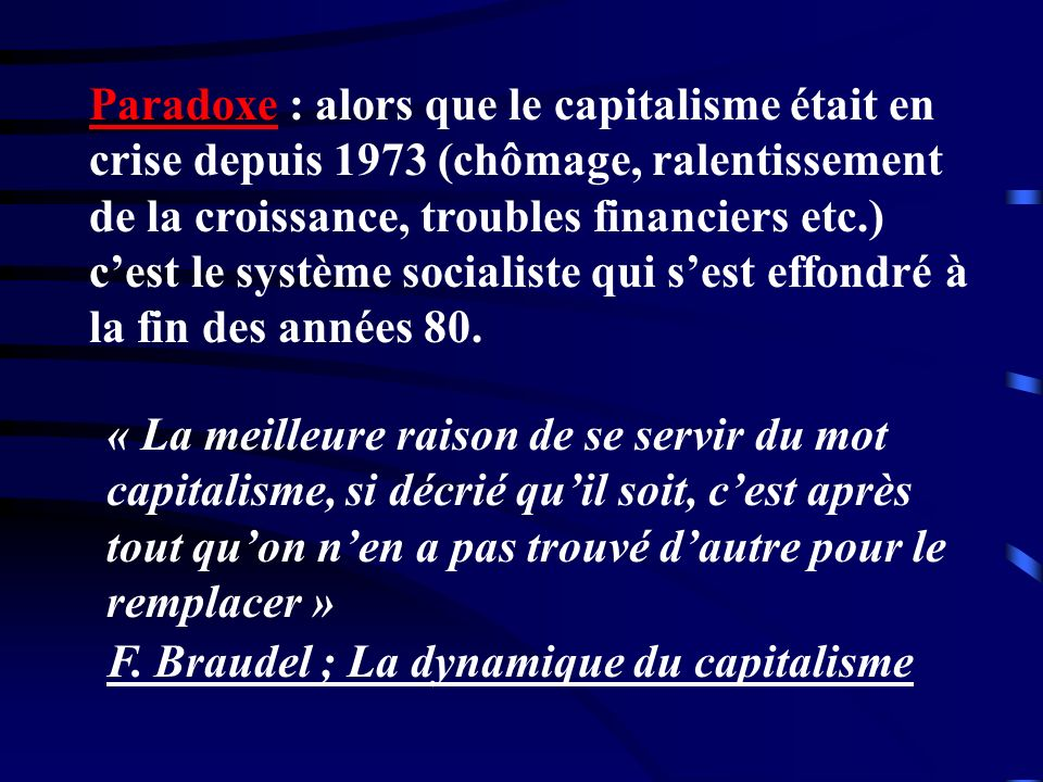 Paradoxe : alors que le capitalisme était en crise depuis 1973 (chômage, ralentissement de la croissance, troubles financiers etc.) c'est le système socialiste qui s'est effondré à la fin des années 80.